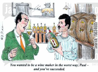cellar cartoon humor: 'You wanted to be a wine maker in the worst way, Paul - and you've succeeded.'