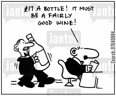 cheap wine cartoon humor: '£17 a bottle. It must be a fairly good wine.'