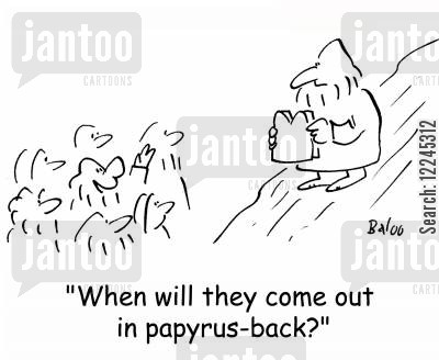 paperback cartoon humor: 'When will they come out in papyrus-back?'