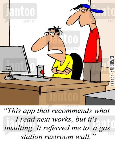 apps cartoon humor: 'This app that recommends what I read next works, but it's insulting. It referred me to a gas station restroom wall.'