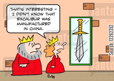 arthurian myth cartoon humor: 'That's interesting -- I didn't know that Excalibur was manufactured in China.'