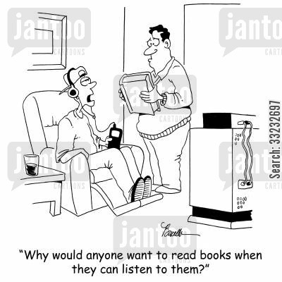 audio book cartoon humor: 'Why would anyone want to read books when they can listen to them?'