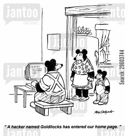 break in cartoon humor: 'A hacker named Goldilocks has entered our home page.'