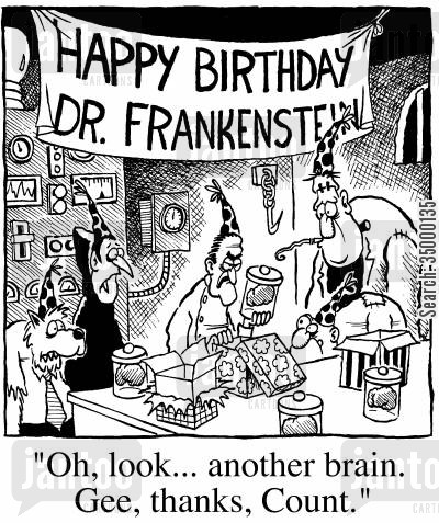 igor cartoon humor: Happy Birth Dr. Frankenstein - Oh, look...another brain. Gee thanks Count