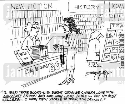 book jacket cartoon humor: 'I need three books with burnt orange covers, one with chocolate brown and one with light beige - but no best sellers. I don't want people to think I'm trendy.'