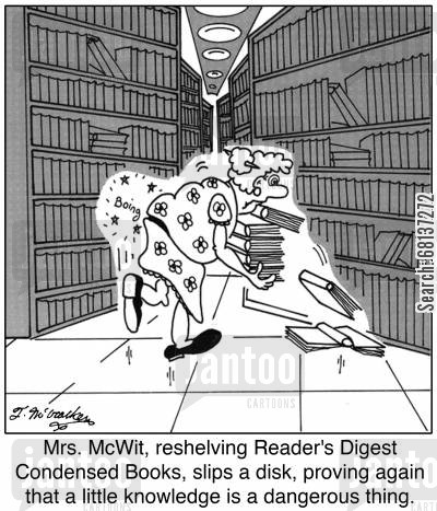 back ache cartoon humor: Mrs. McWit, reshelving Reader's Digest Condensed Books, slips a disk, proving again that a little knowledge is a dangerous thing.