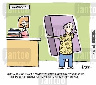 library fine cartoon humor: 'Ordinarily we charge twenty five cents a week for overdue books, but I'm going to have to charge you a dollar for that one.'