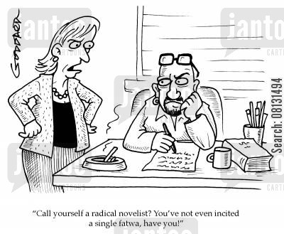 notoriety cartoon humor: 'Call yourself a radical novelist? You've not even incited a single fatwa, have you?'