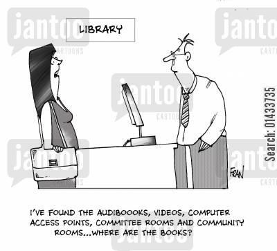 audiobooks cartoon humor: I've found the audiobooks,videos,computer access points,committee rooms and community rooms...where are the books?
