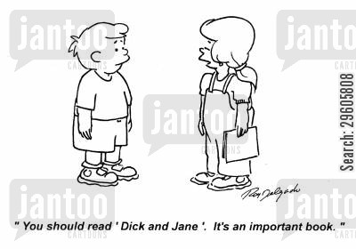 childhood cartoon humor: 'You should read 'Dick and Jane'. It's an important book.'