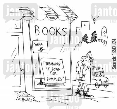 stupid people cartoon humor: 'Dumming it Down for Dummies' Book.