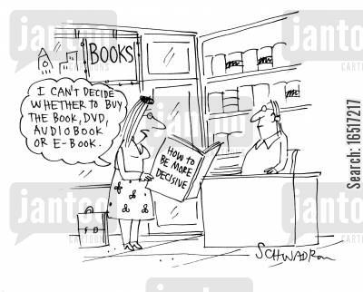 indecisiveness cartoon humor: 'I can't decide whether to get the book, DVD, audiobook or e-book.'