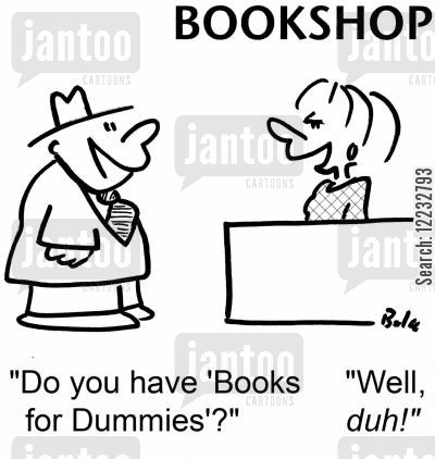 book sellers cartoon humor: BOOKSHOP, 'Do you have 'Books for Dummies'?' 'Well, duh!'