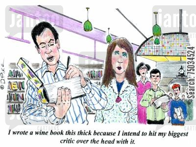 connoisseurs cartoon humor: 'I wrote a wine book this thick because I intend to hit my biggest critic over the head with it.'