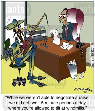 classic literature cartoon humor: 'While we weren't able to negotiate a raise, we did get two 15 minute periods a day where you're allowed to tilt at windmills.'