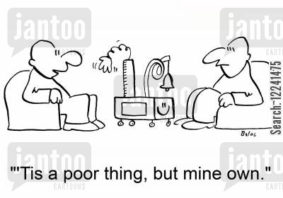 contraption cartoon humor: ''Tis a poor thing, but mine own.'