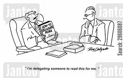 delegation cartoon humor: 'I'm delegating someone to read this for me.'