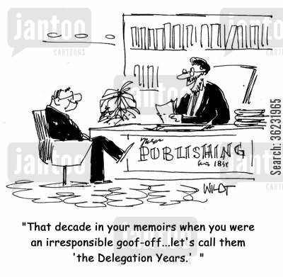 goofing off cartoon humor: That decade in your memoirs when you were an irresponsible goof-off...let's call them 'the Delegation Years'.