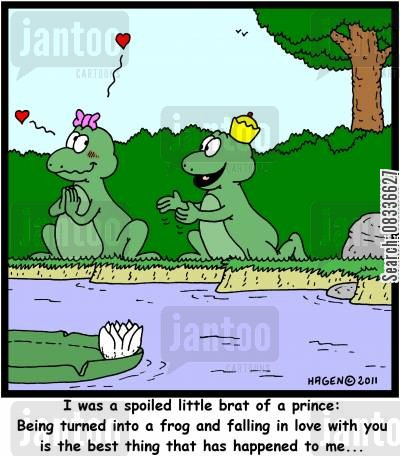 life changing decision cartoon humor: 'I was a spoiled little brat of a prince: Being turned into a frog and falling in love with you is the best thing that has happened to me...'