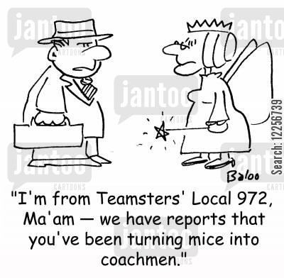 godmother cartoon humor: 'I'm from Teamsters' Local 972, Ma'am -- we have reports that you've been turning mice into coachmen.'