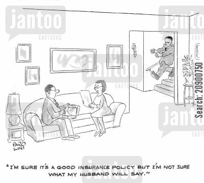 life assurance cartoon humor: 'I'm sure it's a good insurance policy but I'm not sure what my husband will say.'