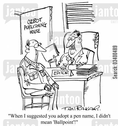 pen name cartoon humor: When I suggested you adopt a pen name, I didn't mean 'ball point'!