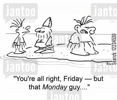 man friday cartoon humor: 'You're all right, Friday - but that Monday guy....'