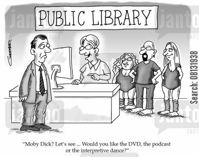 interpretive cartoon humor: 'Moby Dick? Let's see ... Would you like the DVD, the podcast or the interpretive dance?'