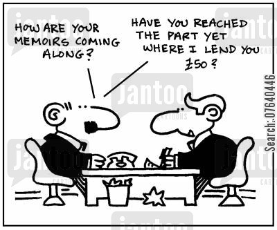 memoirs cartoon humor: 'How are you memoirs coming along? Have you reached the part yet where I lend you £50?'