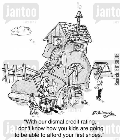 old woman in a shoe cartoon humor: 'With our dismal credit rating, I don't know how you kids are going to be able to afford your first shoes.'