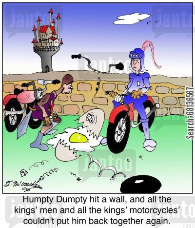bike repair cartoon humor: 'Humpty Dumpty hit a wall, and all the kings' men and all the kings' motorcycles' couldn't put him back together again.'