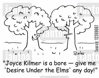 elm cartoon humor: 'Joyce Kilmer is a bore - give me 'Desire Under the Elms' any day!'