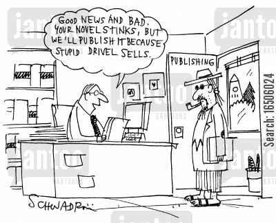 trashy novels cartoon humor: 'Good news and bad. Your novel sticks but we'll publish it because stupid drivel sells.'