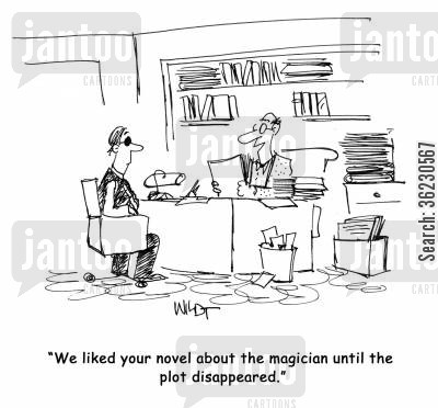 disappeared cartoon humor: 'We liked your novel about the magician until the plot disappeared.'