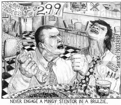 brawl cartoon humor: 'Never engage a mingy stentor in a brulzie.'