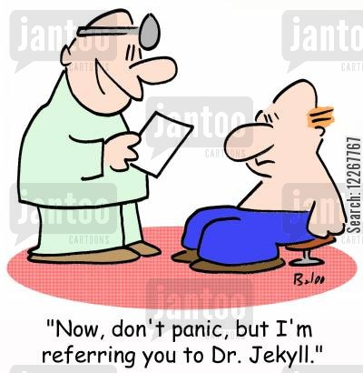 referring cartoon humor: 'Now, don't panic, but I'm referring you to Dr. Jekyll.'
