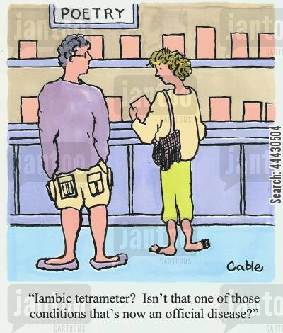 metre cartoon humor: 'Iambic tetrameter? Isn't that one of those conditions that's now an official disease?'