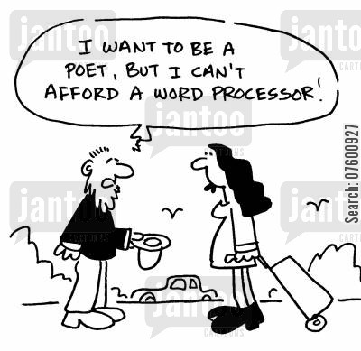 poetic cartoon humor: 'I want to be a poet, but I can't afford a word processor!'