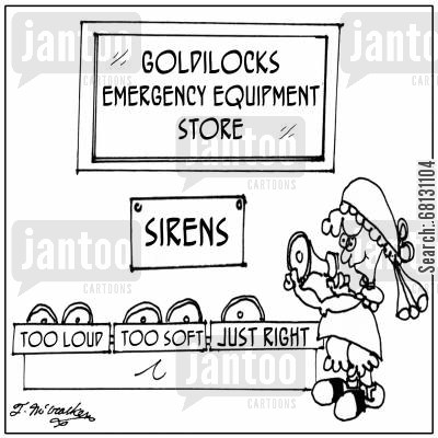 goldilocks and the 3 bears cartoon humor: Sirens at the Goldilocks Emergency Equipment Store are labeled, 'Too loud,' 'Too Soft,' and 'Just Right.'