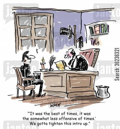 literary quotes cartoon humor: ''It was the best of times, it was the somewhat less offensive of times.' We gotta tighten this intro up.'