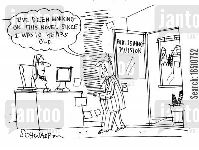 publishing division cartoon humor: 'I've been working on this novel since I was 10 years old.'
