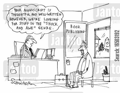 shock and awe cartoon humor: 'Your manuscript is thoughtful and well-written. However, we're looking for stuff in the 'shock and awe' genre.'