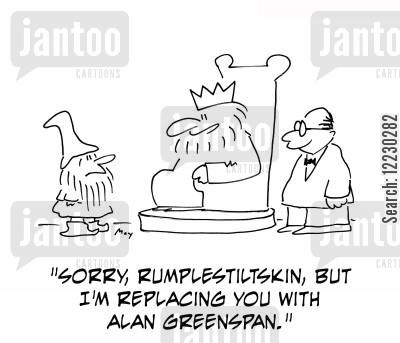 federal reserve board cartoon humor: 'Sorry, Rumplestiltskin, but I'm replacing you with Alan Greenspan.'