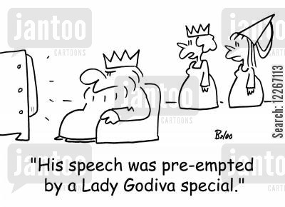 local legend cartoon humor: 'His speech was pre-empted by a Lady Godiva special.'