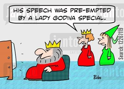 pre-empted cartoon humor: 'His speech was pre-empted by a Lady Godiva special.'