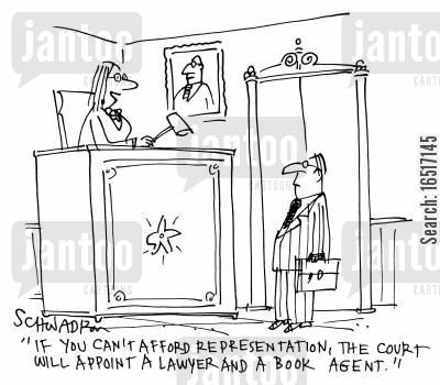 represent cartoon humor: 'If you can't afford representation, the court will appoint a lawyer and a book agent.'