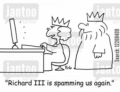 spammers cartoon humor: 'Richard III is spamming us again.'