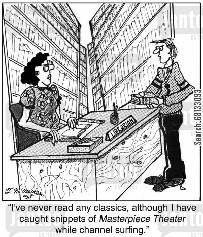 pbs cartoon humor: 'I've never read any classics, although I have caught snippets of Masterpiece Theater while channel surfing.'