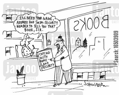 living in fear cartoon humor: 'I'll need your name, address and social-security number to sell you that book, sir.' - Man purchasing book 'Coping with homeland security'.