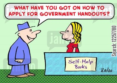 government handouts cartoon humor: 'What have you got on how to apply for Government handouts?'